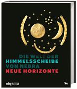 Die Welt der Himmelsscheibe von Nebra - Neue Horizonte
